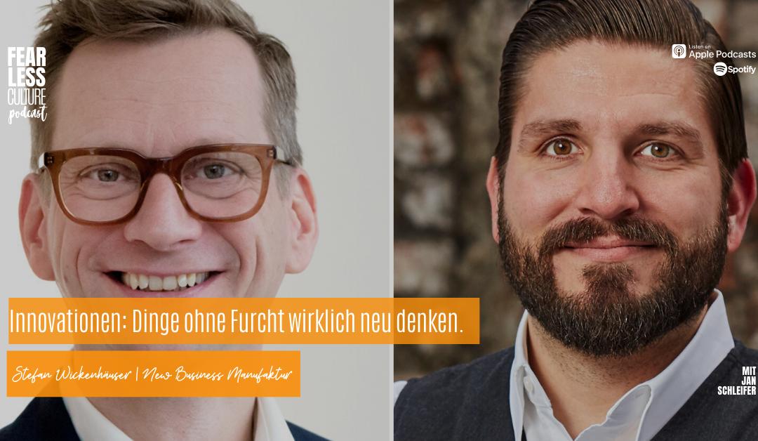 #014 Fearless Innovation –Interview mit Stefan Wickenhäuser  …